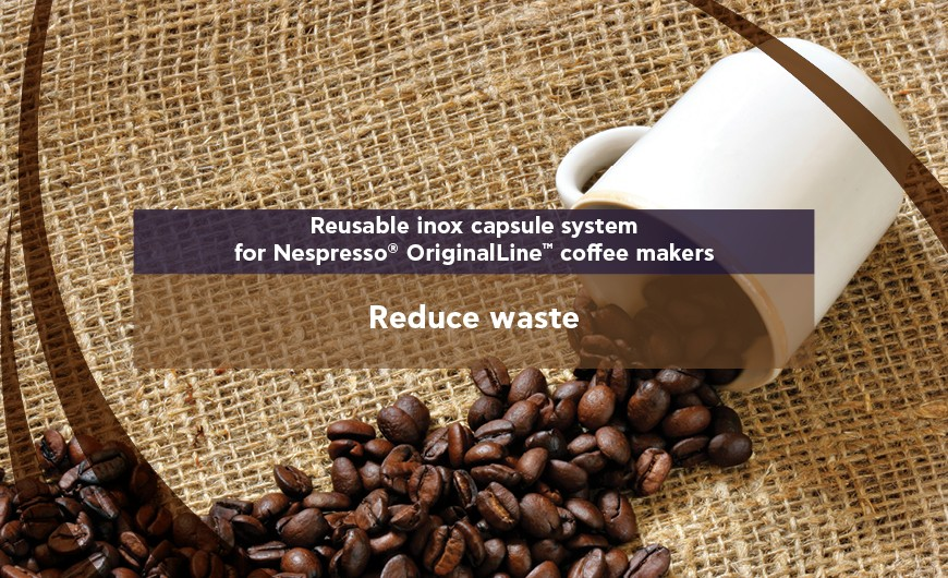 The most ecologic solution for your machine! Say NO to single-use capsules or to plastic ones!